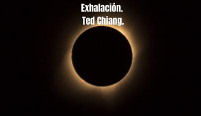 «Exhalación», de Ted Chiang.