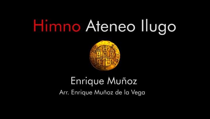 Himno Ateneo Ilugo - Enrique Muñoz Teruel