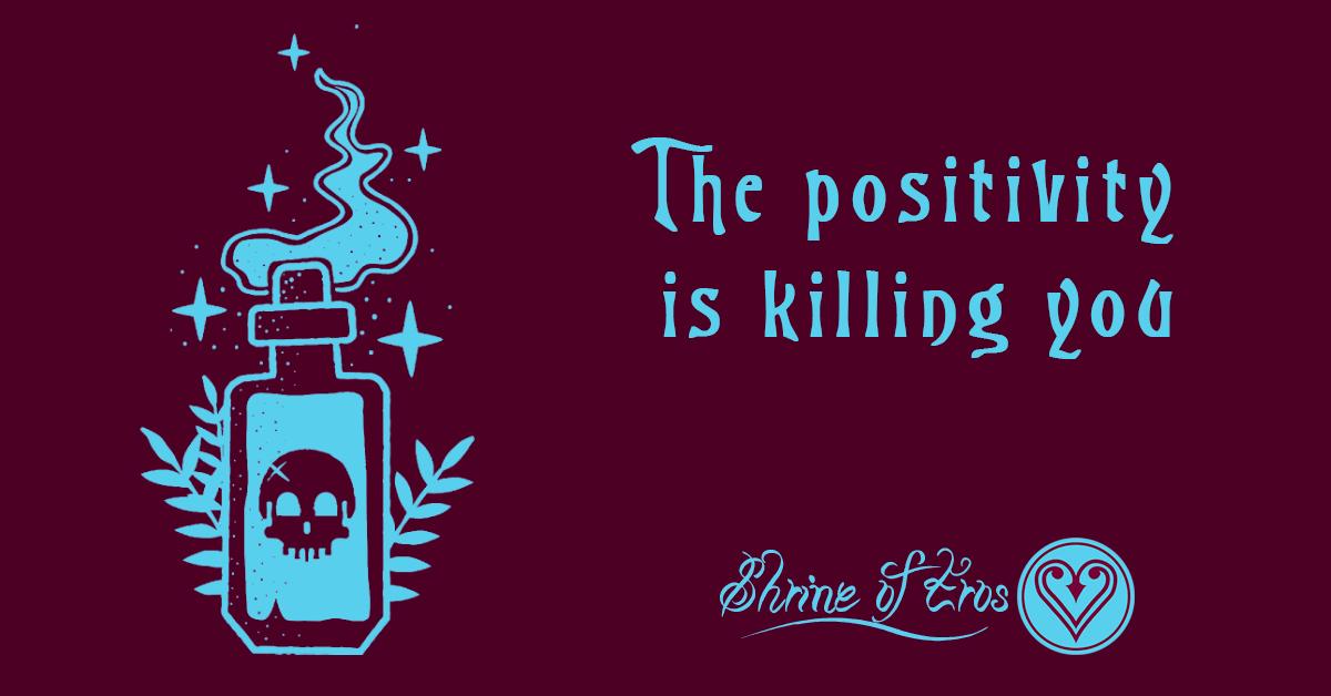 Toxic positivity is killing you
