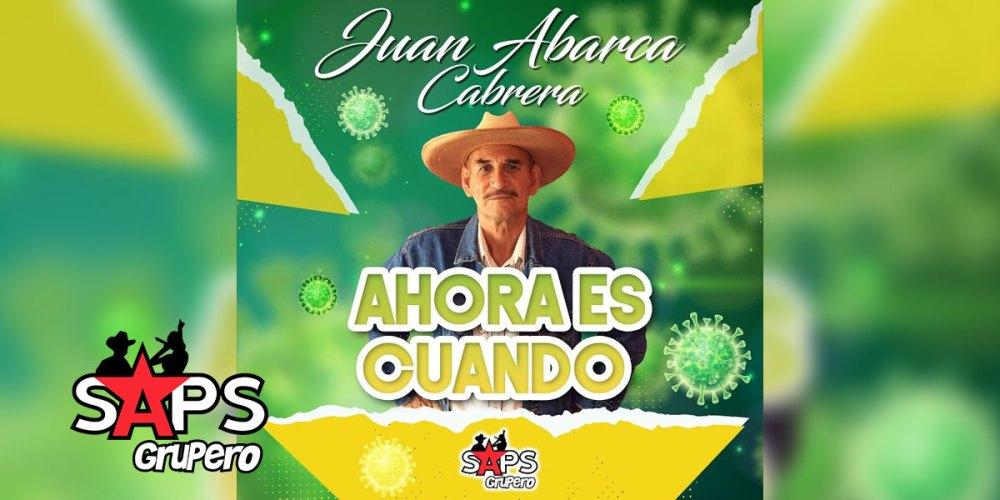Juan Abarca Cabrera - Ahora Es Cuando