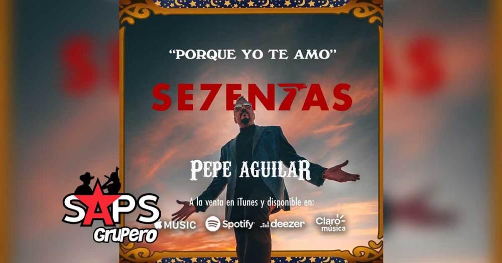 Pepe Aguilar, Porque Yo Te Amo