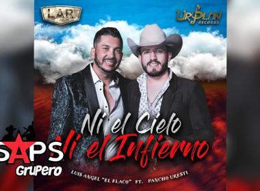 """Letra Ni El Cielo Ni El Infierno, Luis Angel """"El Flaco"""", Pancho Uresti"""