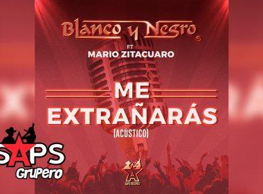 Letra Me Extrañarás (Acústico) - Grupo Blanco y Negro feat. Mario Zitacuaro