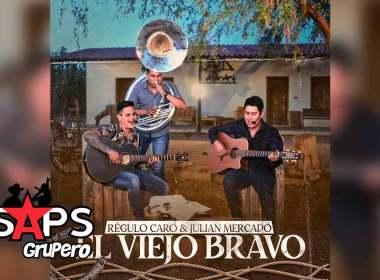 Letra El Viejo Bravo – Regulo Caro ft Julián Mercado (En Vivo)