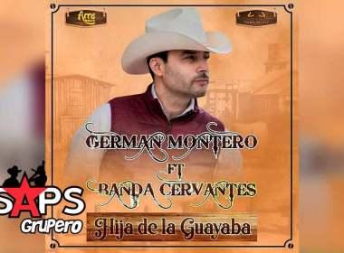 Letra Hija De La Guayaba – Germán Montero ft Banda Cervantes