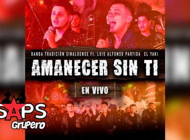 Letra Amanecer Sin Ti – Banda Tradición Sinaloense ft El Yaki