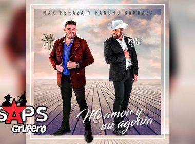 Letra Mi Amor Y Mi Agonía – Max Peraza ft Pancho Barraza