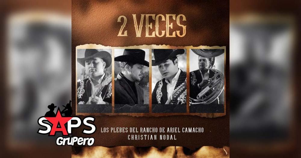 Letra 2 Veces – Los Plebes Del Rancho De Ariel Camacho & Christian Nodal