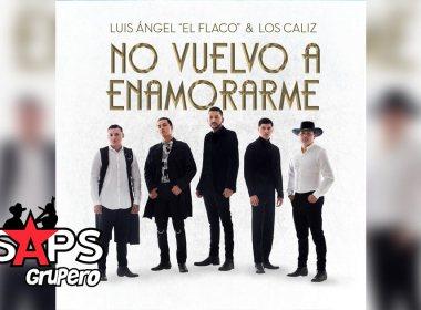 """Letra No Vuelvo A Enamorarme – Luis Ángel """"El Flaco"""" & Los Caliz"""
