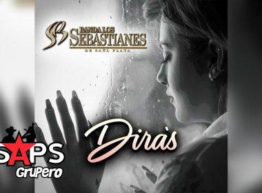 Letra Dirás – Banda Los Sebastianes