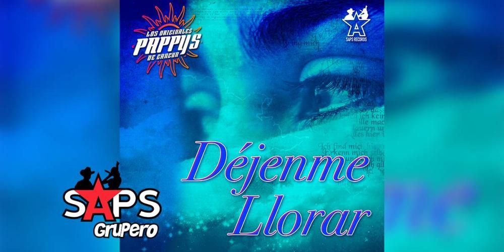 Letra Déjenme Llorar – Los Originales Pappys De Cancún