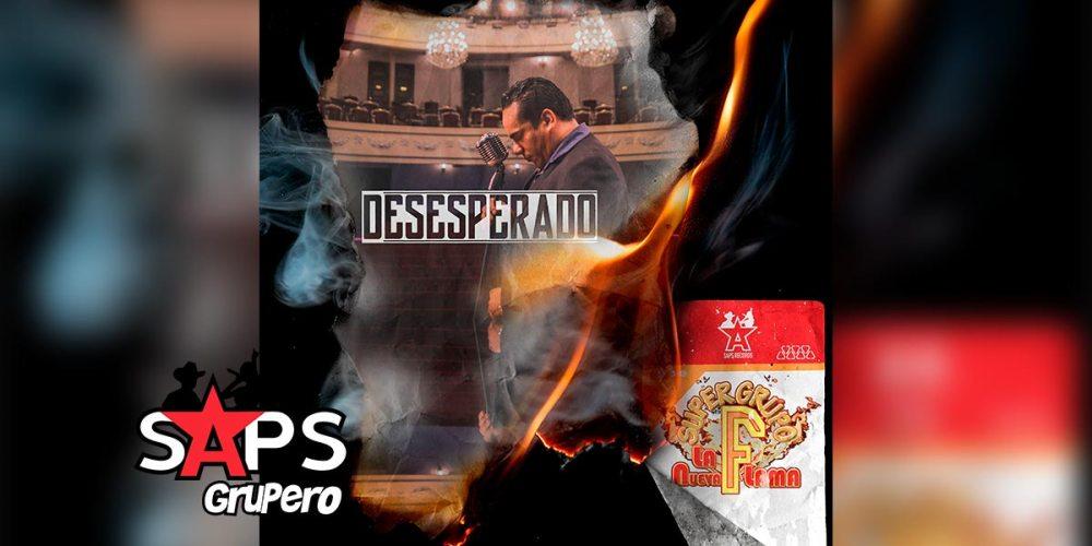 Letra Desesperado – Super Grupo F La Nueva Flama