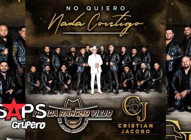 Letra No Quiero Nada Contigo – Banda Rancho Viejo Ft Cristian Jacobo