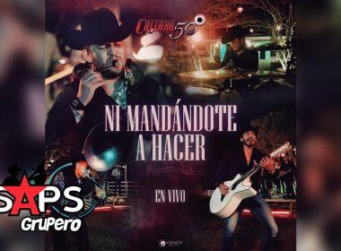 Letra Ni Mandándote A Hacer (En Vivo) – Calibre 50