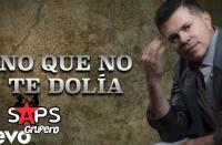 Letra No Que No Te Dolía - Jorge Medina