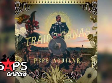 Letra Traigo Ganas – Pepe Aguilar