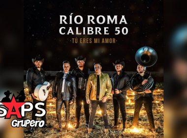 Letra Tú Eres Mi Amor – Rio Roma & Calibre 50