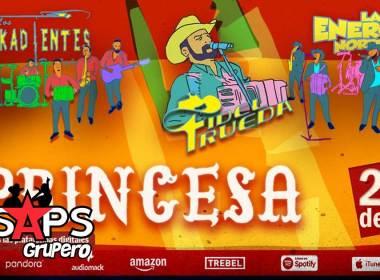 """Los Pikadientes de Caborca, La Energía Norteña y Fidel Rueda estrenan """"Princesa"""""""