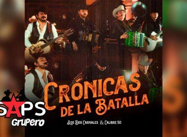 Letra Crónicas De La Batalla – Los Dos Carnales & Calibre 50