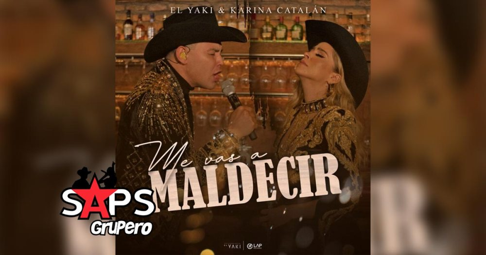 Letra Me Vas A Maldecir – Luis Alfonso Partida El Yaki & Karina Catalán