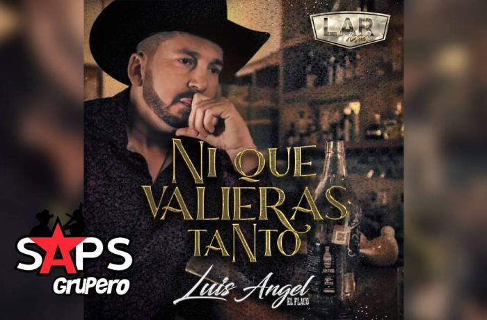 """Letra Ni Que Valieras Tanto – Luis Ángel """"El Flaco"""""""