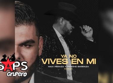 Letra Ya No Vives En Mi (Cual Adiós) – Max Peraza & Pancho Barraza