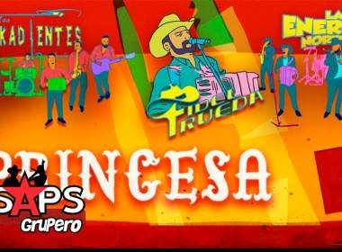 """Los Pikadientes de Caborca, La Energía Norteña y Fidel Rueda presentan """"Princesa"""""""