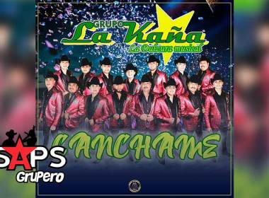 Letra Cánchame – Grupo La Kaña