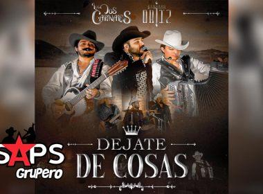 Letra Déjate De Cosas – Los Dos Carnales & Gerardo Ortiz