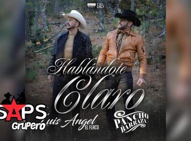 Letra Hablándote Claro – Pancho Barraza & Luis Ángel El Flaco