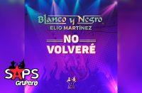 Letra No Volveré (Acústico) – Blanco Y Negro & Elio Martínez