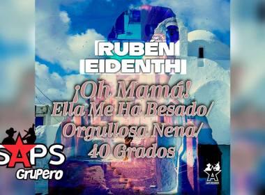 Letra Oh Mamá Ella Me Ha Besado / Orgullosa Nena / 40 Grados – Rubén Eidenth