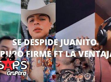 Letra Se Despide Juanito – Grupo Firme Ft La Ventaja