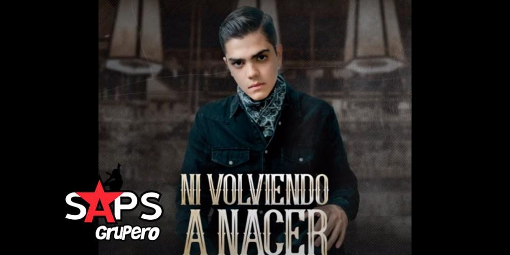 Letra Ni Volviendo A Nacer – JuanPa Villalvazo