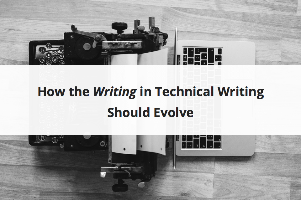 How the Writing in Technical Writing Should Evolve