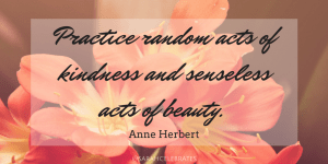 Practice random acts of kindness and senseless acts of beauty - Monday Motivation - Sarah Celebrates