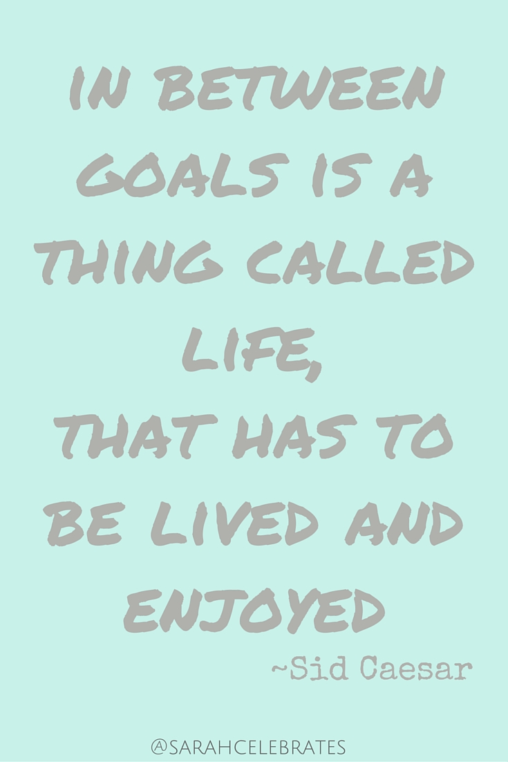 in between goals is a thing called life, that has to be lived and enjoyed -sid caesar #MondayMotivation