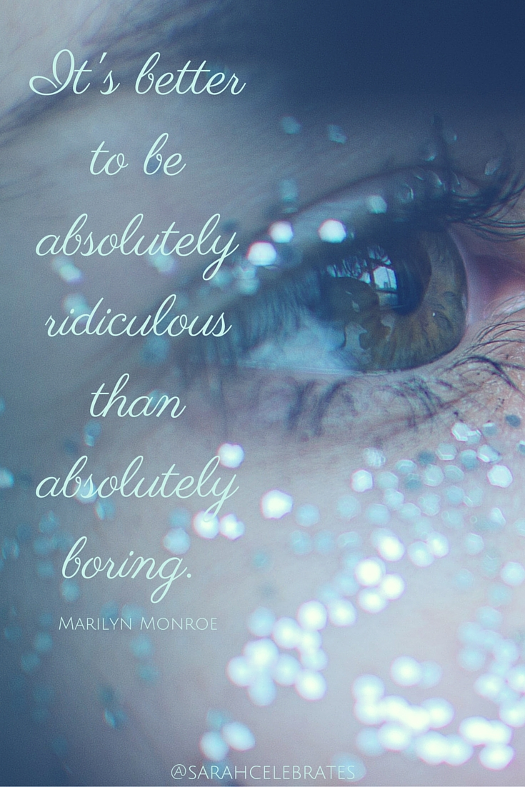 It's better to be absolutely ridiculous than absolutely boring. #MondayMotivation