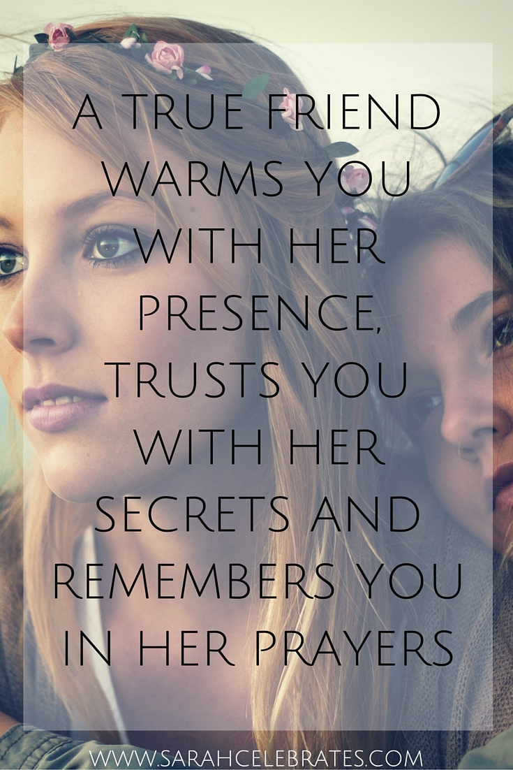 A true friend warms you with her presence, trusts you with her secrets and remembers you in her prayers. #MondayMotivation