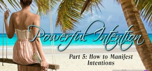 Powerful Intentions Part 5: How to Manifest Intentions