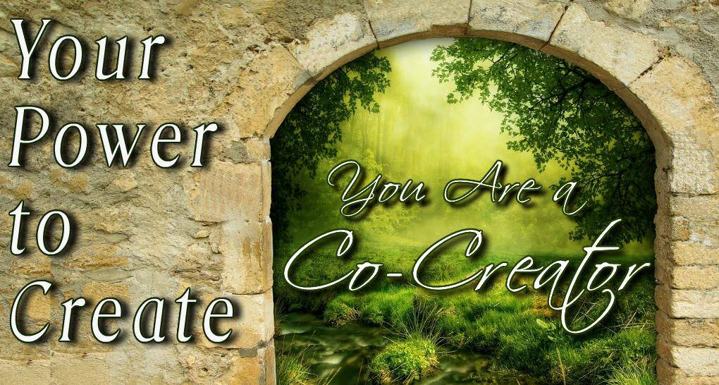 You are an extremely powerful co-creator. Your Power to Create: You are a Co-creator article.
