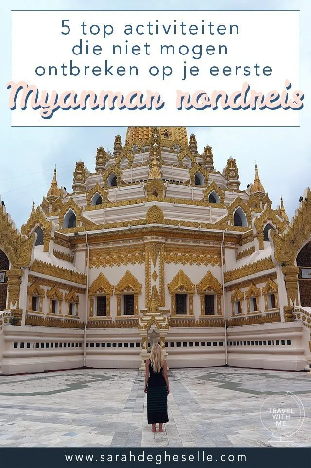 5 top activiteiten die niet mogen ontbreken op je eerste Myanmar rondreis