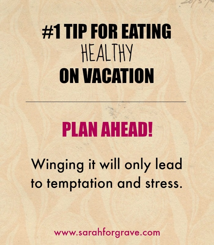 Tip for Eating Healthy on Vacation | www.sarahforgrave.com