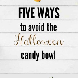 5 Ways to Avoid the Halloween Candy Bowl