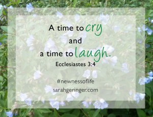A time to cry and a time to laugh. Eccl. 3:4