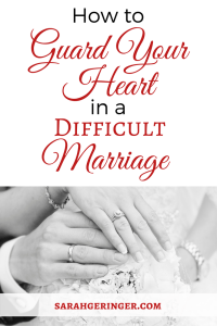 How to Guard Your Heart in a Difficult Marriage at sarahgeringer.com