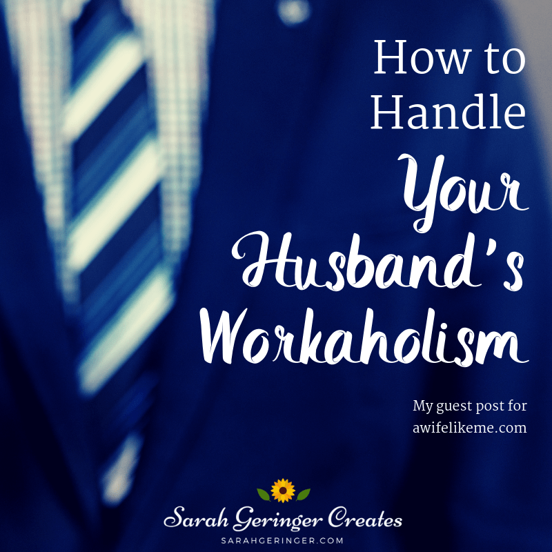 How to Handle Your Husband's Workaholism