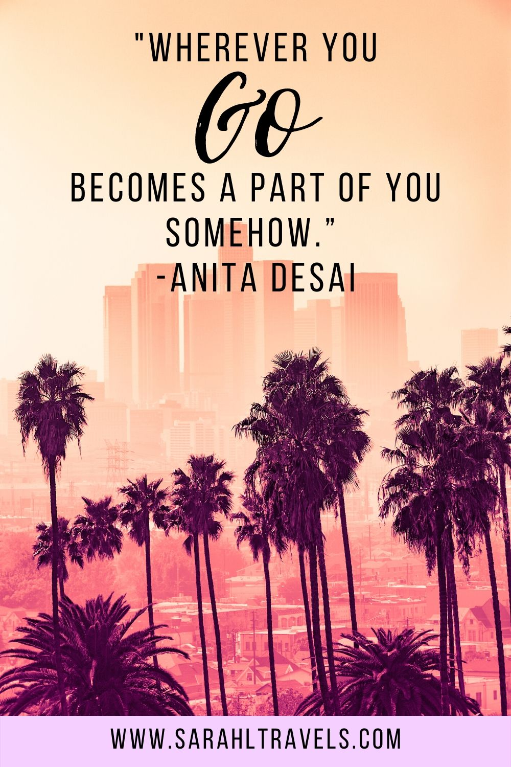"""Los Angeles with quote """"Wherever you go becomes a part of you somehow."""""""