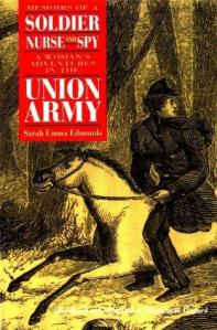 Soldier, Nurse, and Spy: A Woman's Adventures in the Union Army by Sarah Edmonds