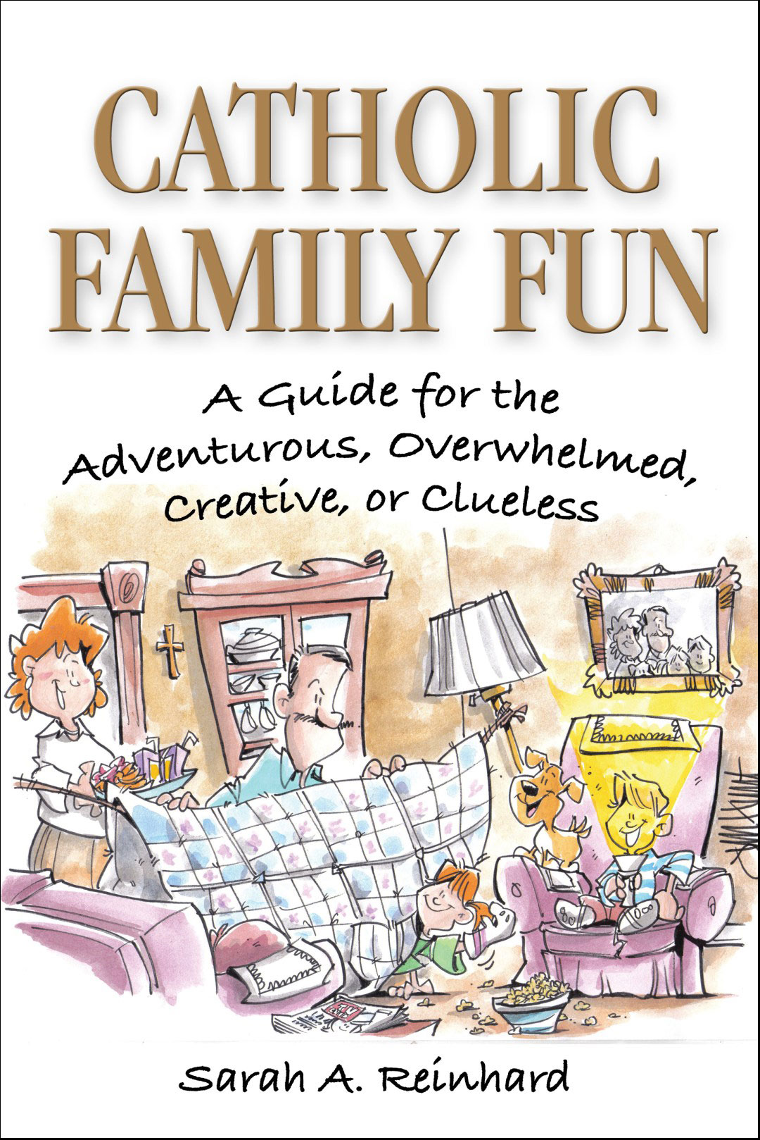 Catholic Family Fun by Sarah A. Reinhard